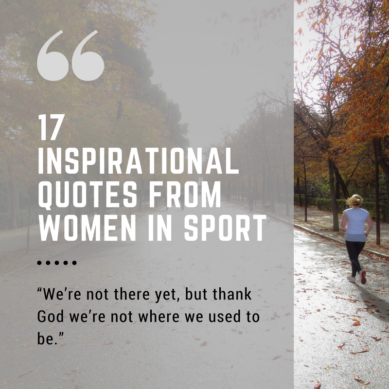 Inspirational Sports Quotes: 17 Inspiring And Motivational Quotes From Women In Sport